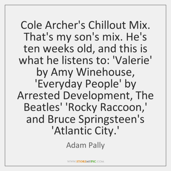 Cole Archer's Chillout Mix. That's my son's mix. He's ten weeks old, ...