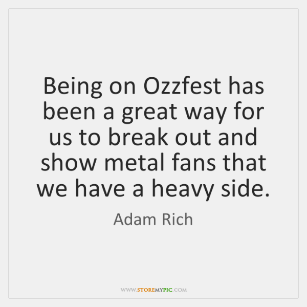 Being on Ozzfest has been a great way for us to break ...