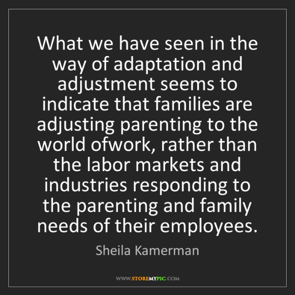 Sheila Kamerman: What we have seen in the way of adaptation and adjustment...