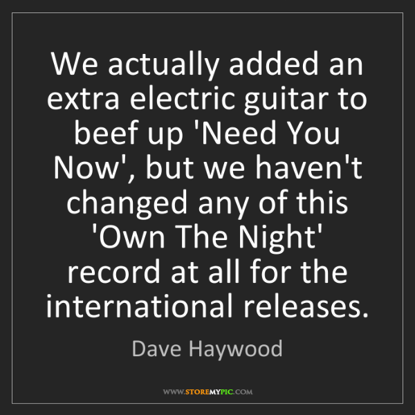 Dave Haywood: We actually added an extra electric guitar to beef up...