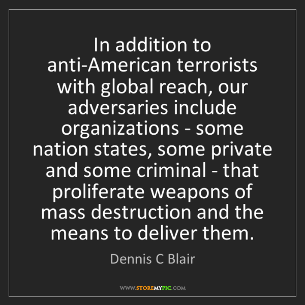 Dennis C Blair: In addition to anti-American terrorists with global reach,...