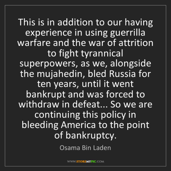 Osama Bin Laden: This is in addition to our having experience in using...