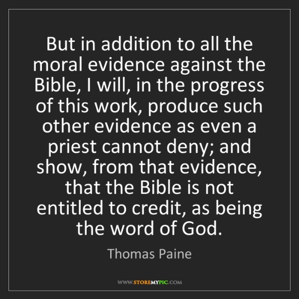 Thomas Paine: But in addition to all the moral evidence against the...