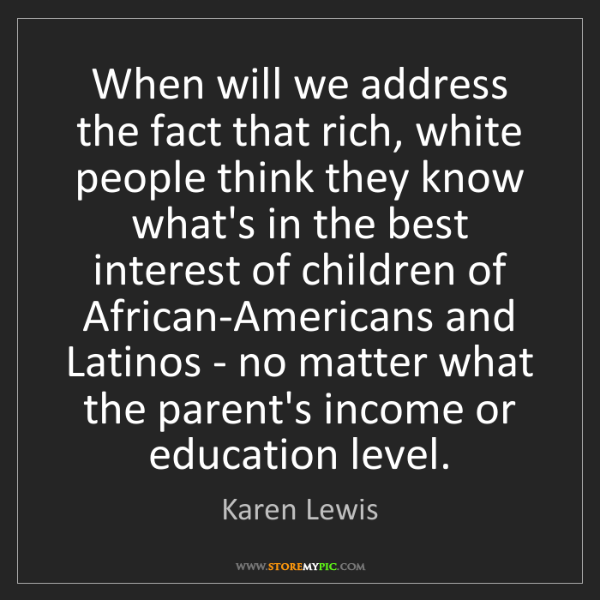 Karen Lewis: When will we address the fact that rich, white people...