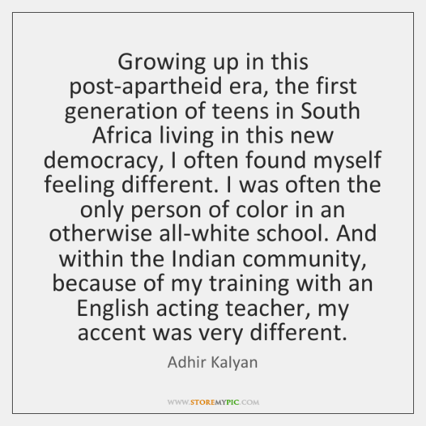 Growing up in this post-apartheid era, the first generation of teens in ...
