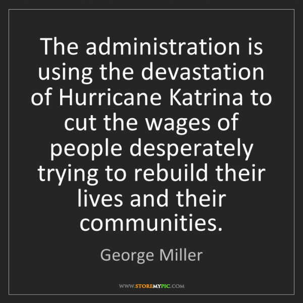 George Miller: The administration is using the devastation of Hurricane...