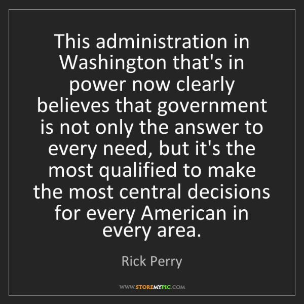 Rick Perry: This administration in Washington that's in power now...