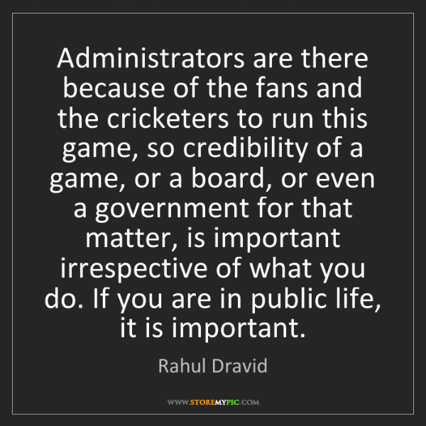 Rahul Dravid: Administrators are there because of the fans and the...
