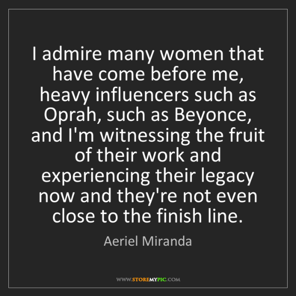 Aeriel Miranda: I admire many women that have come before me, heavy influencers...