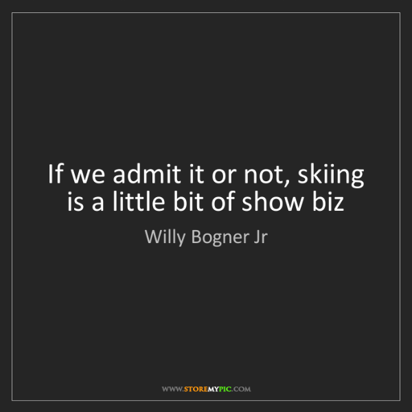 Willy Bogner Jr: If we admit it or not, skiing is a little bit of show...