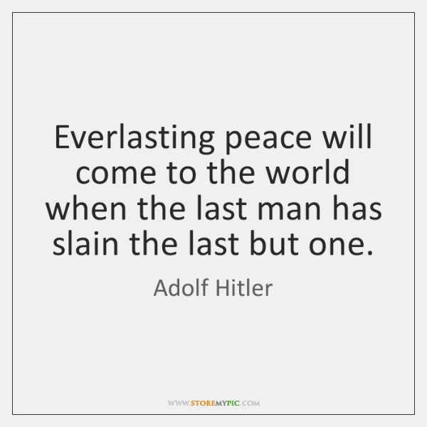 Everlasting peace will come to the world when the last man has ...