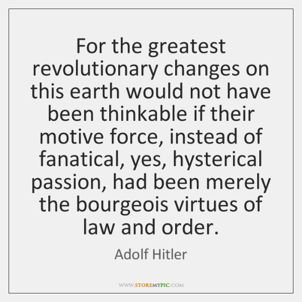 For the greatest revolutionary changes on this earth would not have been ...