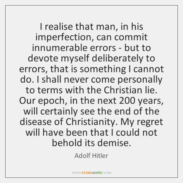 I realise that man, in his imperfection, can commit innumerable errors - ...