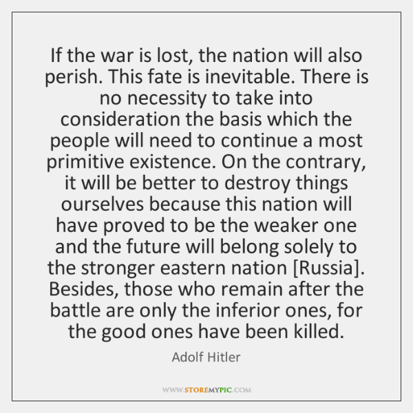 If the war is lost, the nation will also perish. This fate ...