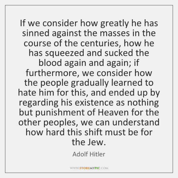 If we consider how greatly he has sinned against the masses in ...