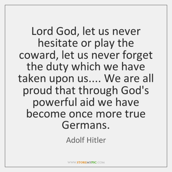 Lord God, let us never hesitate or play the coward, let us ...