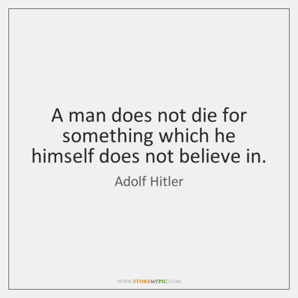 A man does not die for something which he himself does not ...