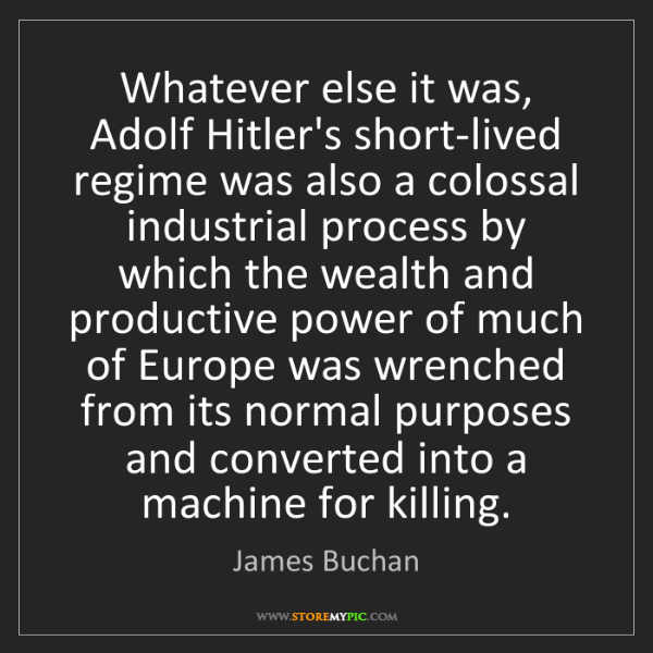 James Buchan: Whatever else it was, Adolf Hitler's short-lived regime...
