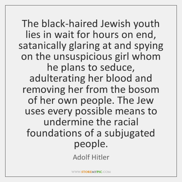 The black-haired Jewish youth lies in wait for hours on end, satanically ...