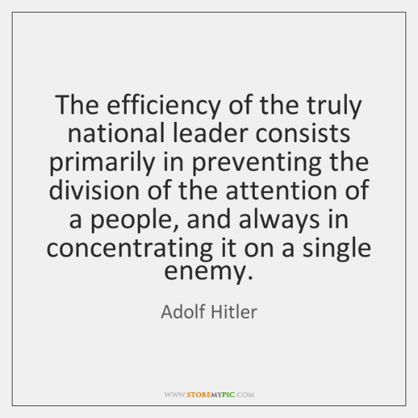 The efficiency of the truly national leader consists primarily in preventing the ...