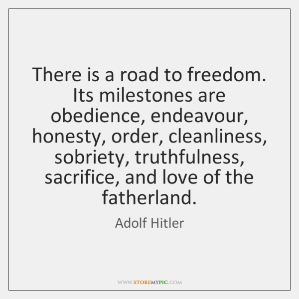 There is a road to freedom. Its milestones are obedience, endeavour, honesty, ...