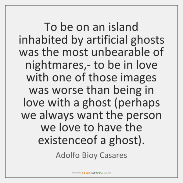 To be on an island inhabited by artificial ghosts was the most ...