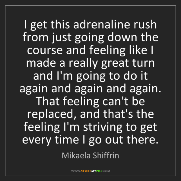 Mikaela Shiffrin: I get this adrenaline rush from just going down the course...