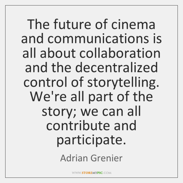 The future of cinema and communications is all about collaboration and the ...