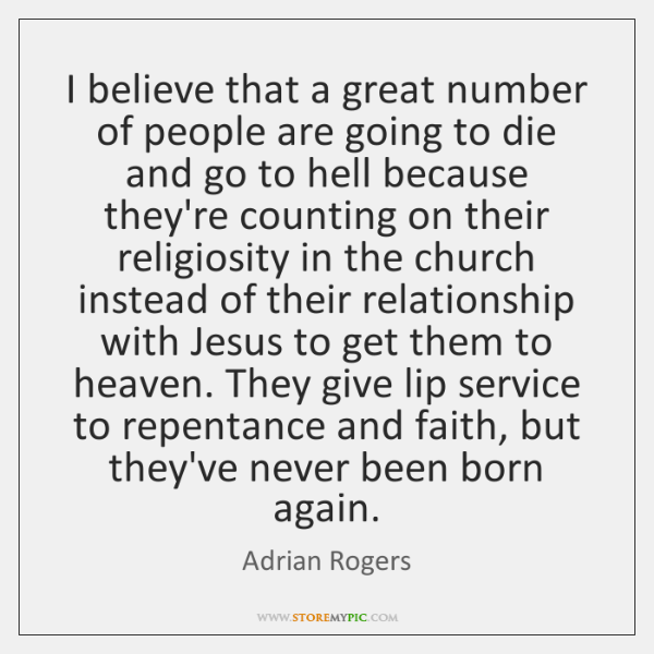 I believe that a great number of people are going to die ...