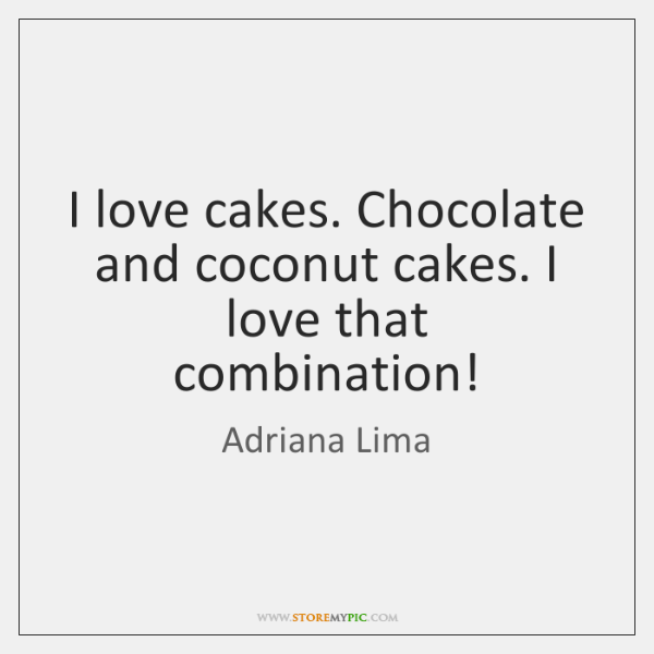 I love cakes. Chocolate and coconut cakes. I love that combination!