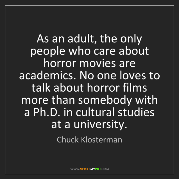 Chuck Klosterman: As an adult, the only people who care about horror movies...