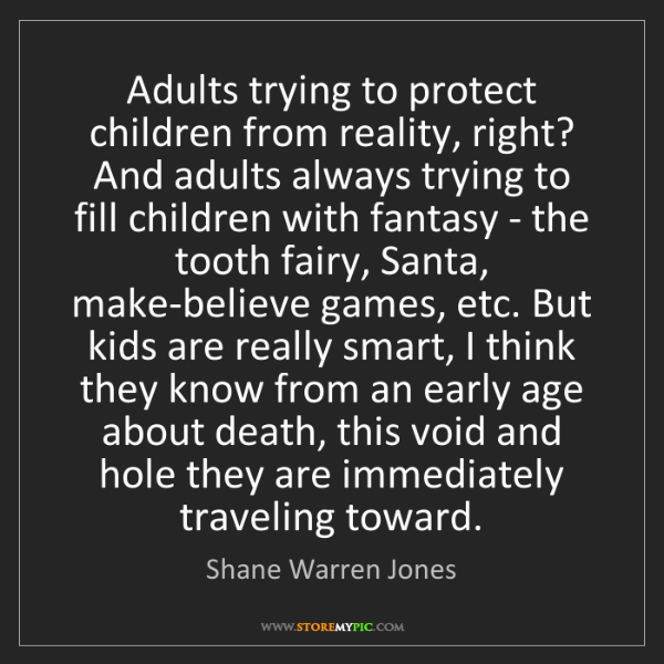 Shane Warren Jones: Adults trying to protect children from reality, right?...