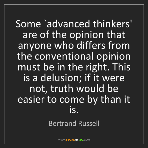 Bertrand Russell: Some `advanced thinkers' are of the opinion that anyone...
