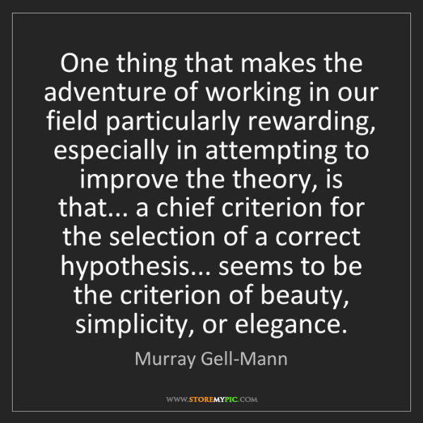 Murray Gell-Mann: One thing that makes the adventure of working in our...
