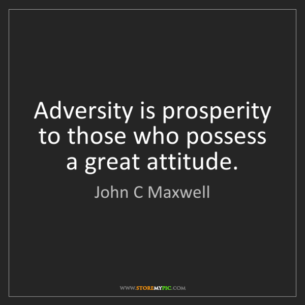 John C Maxwell: Adversity is prosperity to those who possess a great...