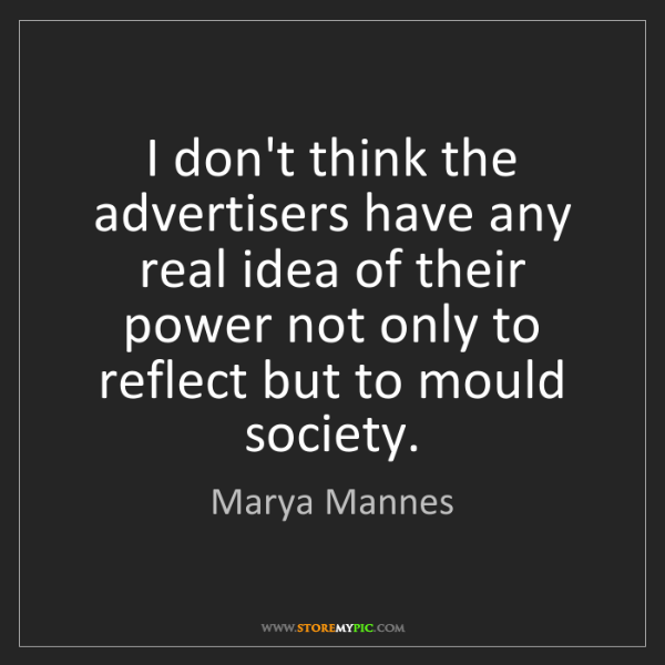 Marya Mannes: I don't think the advertisers have any real idea of their...