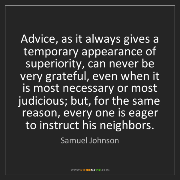 Samuel Johnson: Advice, as it always gives a temporary appearance of...