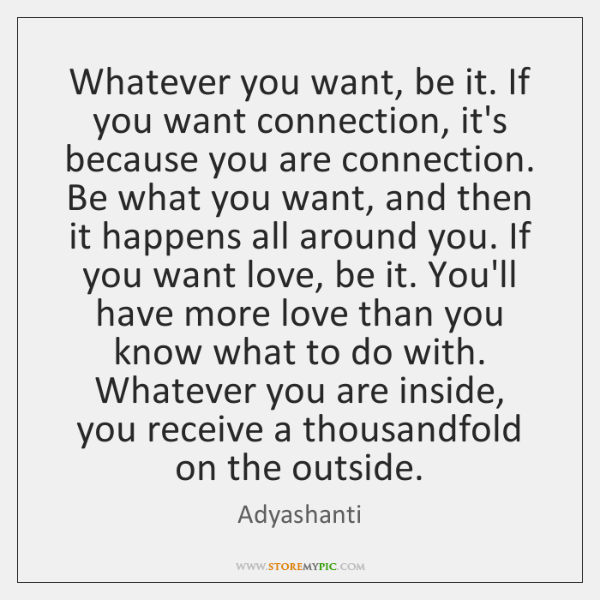 Whatever you want, be it. If you want connection, it's because you ...