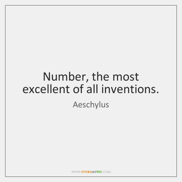Number, the most excellent of all inventions.