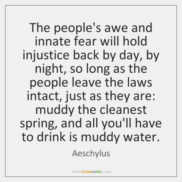 The people's awe and innate fear will hold injustice back by day, ...