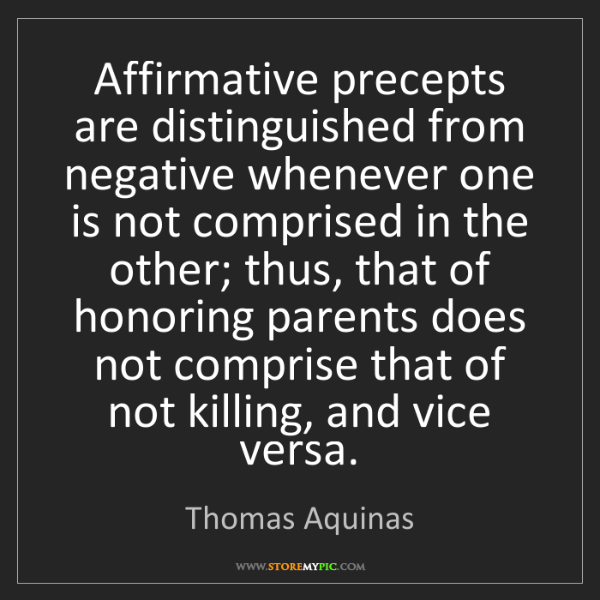 Thomas Aquinas: Affirmative precepts are distinguished from negative...