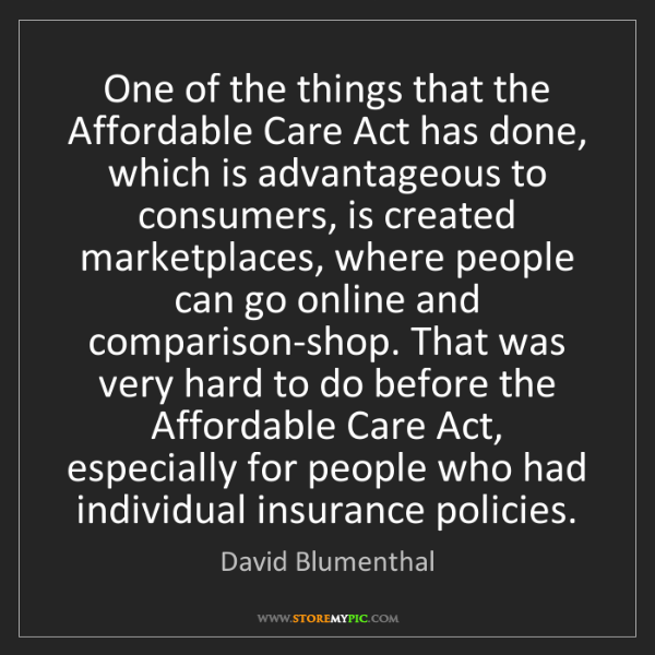 David Blumenthal: One of the things that the Affordable Care Act has done,...