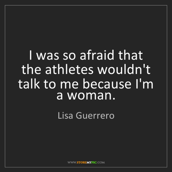 Lisa Guerrero: I was so afraid that the athletes wouldn't talk to me...