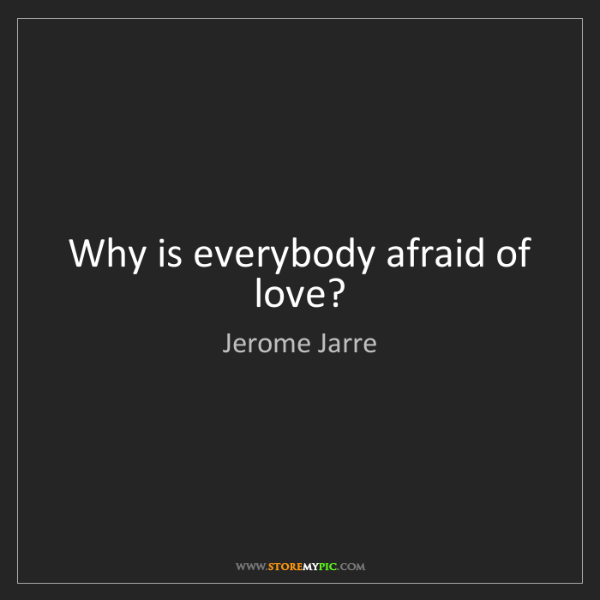 Jerome Jarre: Why is everybody afraid of love?