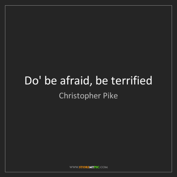 Christopher Pike: Do' be afraid, be terrified