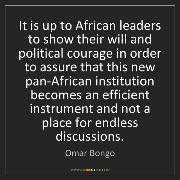 Omar Bongo: It is up to African leaders to show their will and political...