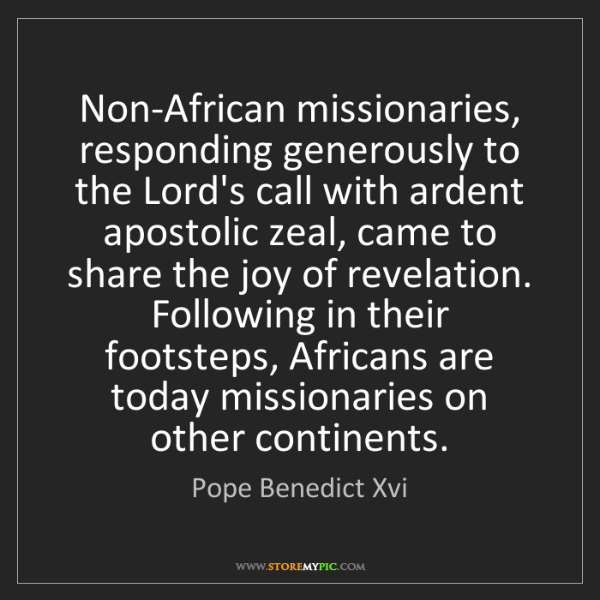 Pope Benedict Xvi: Non-African missionaries, responding generously to the...