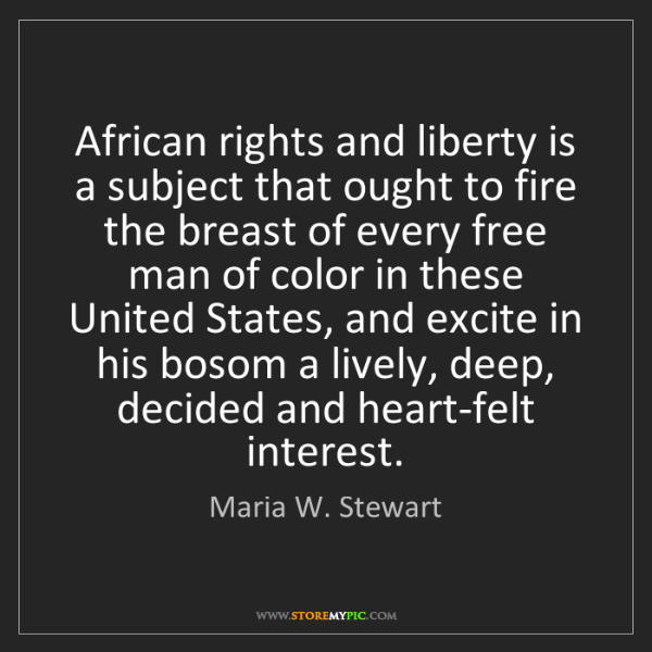 Maria W. Stewart: African rights and liberty is a subject that ought to...