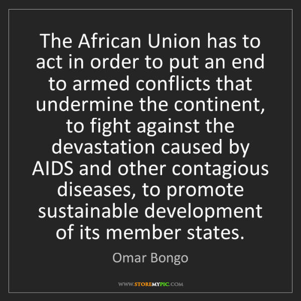 Omar Bongo: The African Union has to act in order to put an end to...