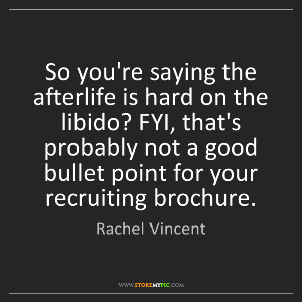 Rachel Vincent: So you're saying the afterlife is hard on the libido?...